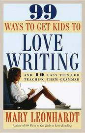 99 Ways To Get Kids To Love Writing by Mary Leonhardt image