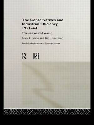 The Conservatives and Industrial Efficiency, 1951-1964 by Nick Tiratsoo image
