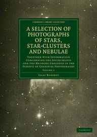 The The Works of Thomas Carlyle Photographs of Stars, Star-Clusters and Nebulae: Volume 1 by Isaac Roberts