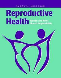 Reproductive Health: Women And Men's Shared Responsibility by Barbara A Anderson