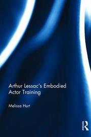 Arthur Lessac's Embodied Actor Training by Melissa Hurt image
