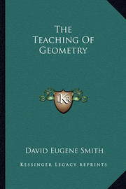 The Teaching of Geometry by David Eugene Smith