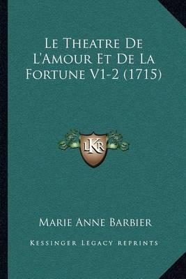 Le Theatre de L'Amour Et de La Fortune V1-2 (1715) by Marie Anne Barbier image
