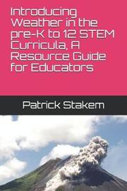 Introducing Weather in the Pre-K to 12 Stem Curricula, a Resource Guide for Educators by Patrick Stakem