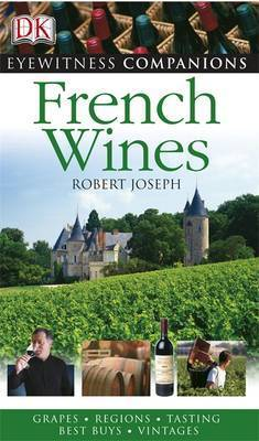 Eyewitness Companions: French Wine by Robert Joseph