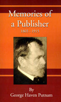 Memories of a Publisher: 1865-1915 by George Haven Putnam