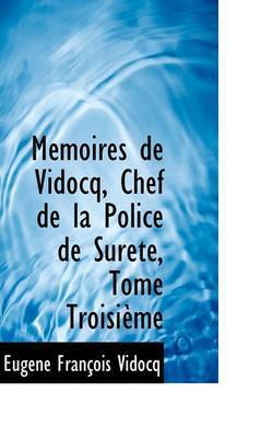 Macmoires de Vidocq, Chef de La Police de Suretac, Tome Troisiaume by Eugene FranAsois Vidocq