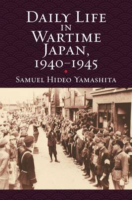 Daily Life in WartimeJapan, 1940-1945 by Samuel Hideo Yamashita