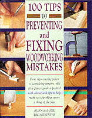 100 Tips to Preventing and Fixing Woodworking Mistakes by Alan Bridgewater image