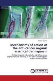 Mechanisms of Action of the Anti-Cancer Organic Arsenical Darinaparsin by Garnier Nicolas