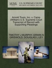 Arnold Tours, Inc. V. Camp (William) U.S. Supreme Court Transcript of Record with Supporting Pleadings by Timothy J Murphy