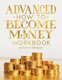 Advanced How To Become Money Workbook by Gary, M. Douglas