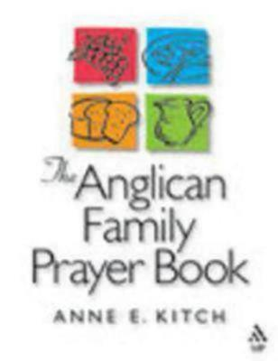 The Anglican Family Prayer Book by Anne E. Kitch