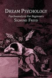 Dream Psychology; Psychoanalysis for Beginners by Sigmund Freud