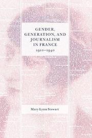 Gender, Generation, and Journalism in France, 1910-1940 by Mary Lynn Stewart