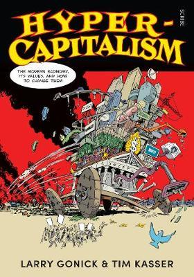 Hyper-Capitalism: The Modern Economy, its Values, and How to Change Them by Larry Gonick