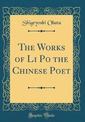 The Works of Li Po the Chinese Poet (Classic Reprint) by Shigeyoshi - Obata