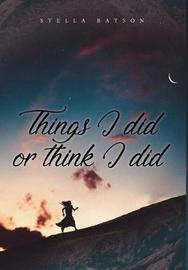 Things I Did or Think I Did by Stella Batson image