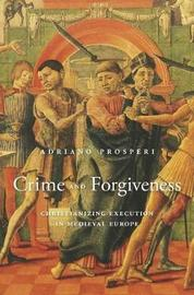 Crime and Forgiveness by Adriano Prosperi