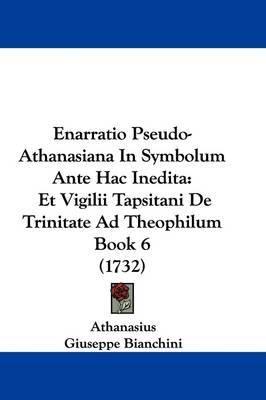 Enarratio Pseudo-Athanasiana in Symbolum Ante Hac Inedita: Et Vigilii Tapsitani de Trinitate Ad Theophilum Book 6 (1732) by Athanasius image