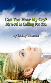 Can You Hear My Cry? My Soul Is Calling For You by Lesley Thomas image
