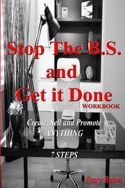 Stop the B.S. and Get It Done Workbook by Tracy Balan