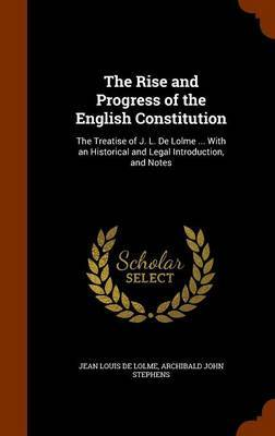 The Rise and Progress of the English Constitution by Jean Louis De Lolme