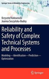 Reliability and Safety of Complex Technical Systems and Processes by Krzysztof Kolowrokcki