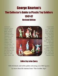 George Kearton's the Collectors Guide to Plastic Toy Soldiers 1947-1987 Revised Edition by John Curry