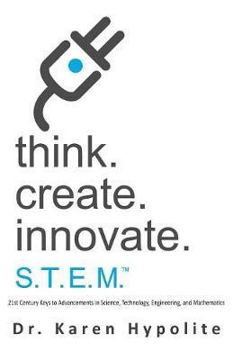 Think. Create. Innovate. S.T.E.M. by Karen Hypolite