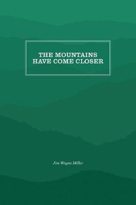 The Mountains Have Come Closer by Jim Wayne Miller