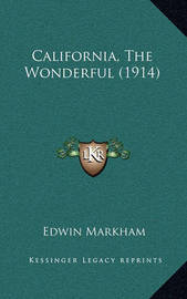 California, the Wonderful (1914) by Edwin Markham