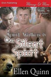 Our Silent Spirit [Spirit Walkers 6] (Siren Publishing Menage and More Manlove) by Ellen Quinn