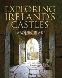 Exploring Ireland's Castles by Tarquin Blake