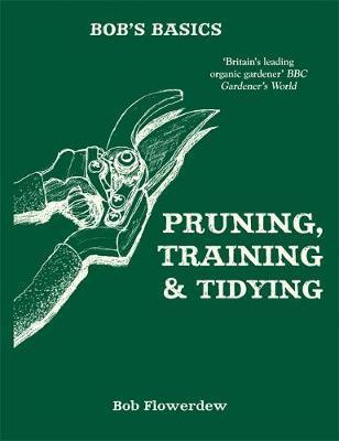 Bob's Basics: Pruning and Tidying by Bob Flowerdew