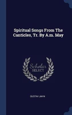 Spiritual Songs from the Canticles, Tr. by A.M. May by Gustav Jahn image