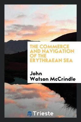 The Commerce and Navigation of the Erythraean Sea by John Watson McCrindle