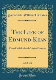 The Life of Edmund Kean, Vol. 1 of 2 by Frederick William Hawkins