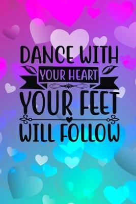 Dance With Your Heart Your Feet Will Follow by Joyful Creations