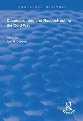 Deconstructing and Reconstructing the Cold War by Shahin P. Malik