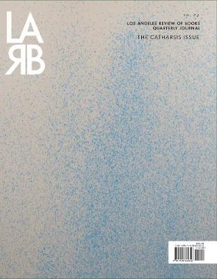 Los Angeles Review of Books: Catharsis Issue