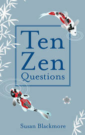 Ten Zen Questions by Susan Blackmore