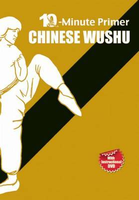 Chinese Wushu: The 10-Minute Primer by Qingjie Zhou