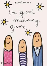 The Good Morning Game by Herve Tullet