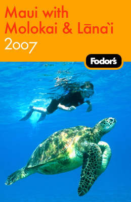 Fodor's Maui with Molokai and Lanai: 2007 by Fodor Travel Publications