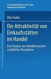 Die Attraktivitat Von Einkaufsstatten Im Handel by Elke Gruber