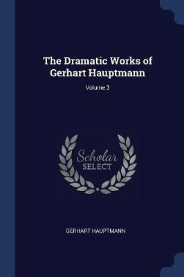 The Dramatic Works of Gerhart Hauptmann; Volume 3 image