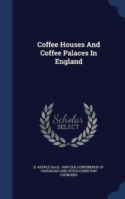 Coffee Houses and Coffee Palaces in England by E Hepple Hale image