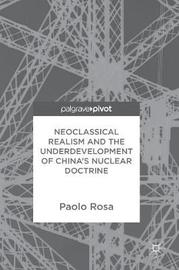 Neoclassical Realism and the Underdevelopment of China's Nuclear Doctrine by Paolo Rosa