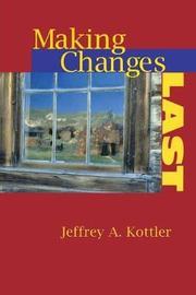 Making Changes Last by Jeffrey A Kottler
